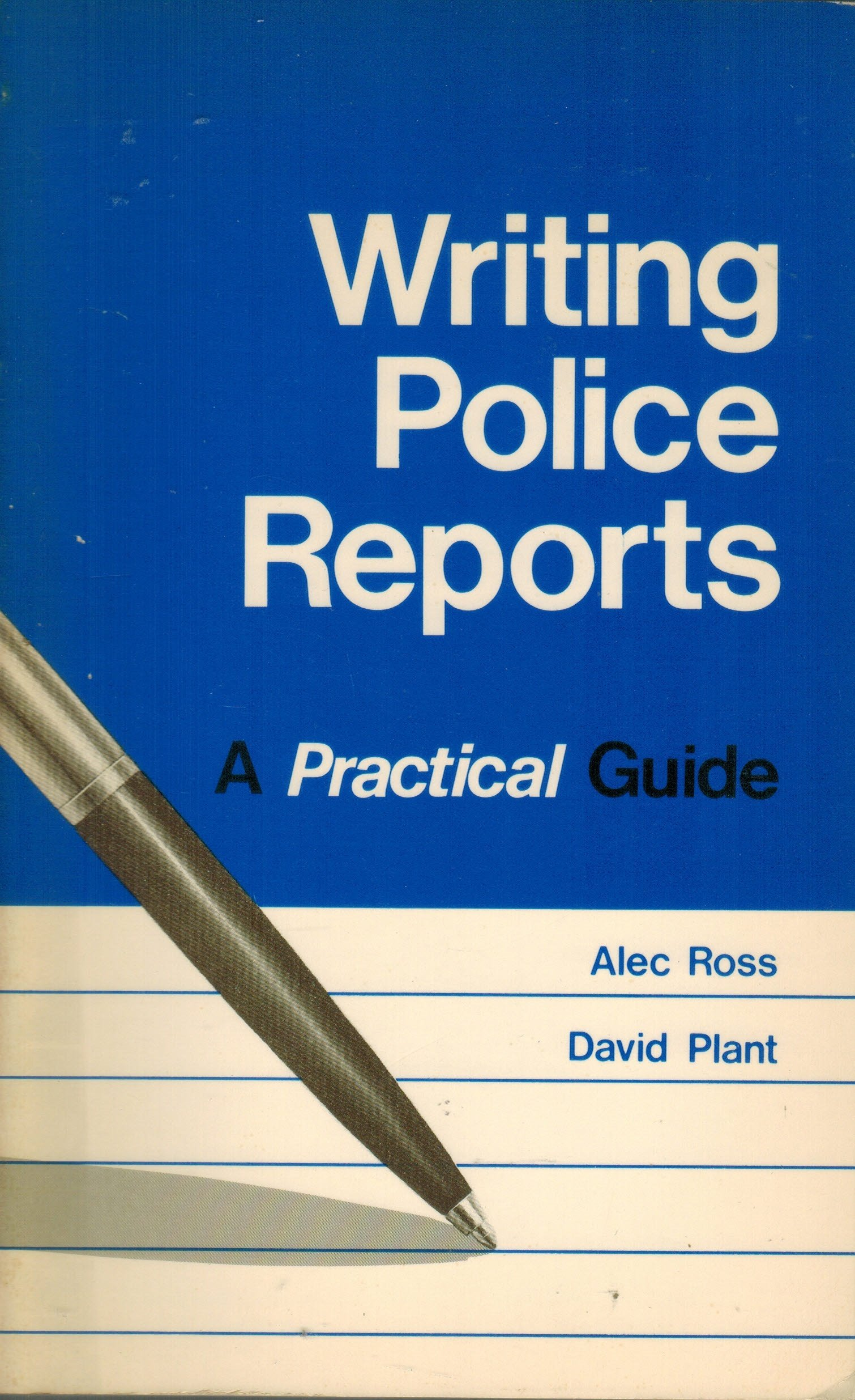 Writing Police Reports: A Practical Guide: Alec Ross, David Plant:  9780916070038: Amazon.com: Books