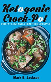 Ketogenic Crock-Pot: For Fat Loss And A Healthier Lifestyle- 70 Newest And Flavored Slow Cooker Keto Recipes(Bonus: 14-Day Ketogenic Diet Meal Plan)