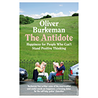 The Antidote: Happiness for People Who Can't Stand Positive Thinking (English Edition)