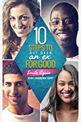10 Steps To Get Over An Ex...FOR GOOD: Smile Again Kindle Edition
