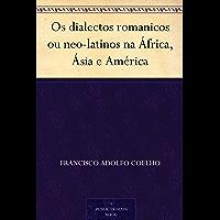 Os dialectos romanicos ou neo-latinos na África, Ásia e América (Portuguese Edition)
