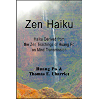 Zen Haiku: Haiku Derived from the Zen Teachings of Huang Po on Mind Transmission (Inspirational Haiku of Ancient Wisdom for Enlightenment)