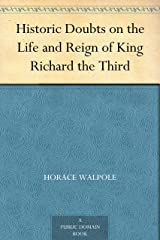 Historic Doubts on the Life and Reign of King Richard the Third Kindle Edition
