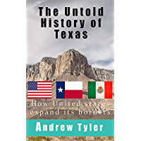 The Untold History Of Texas: How United States expand its borders (English Edition)