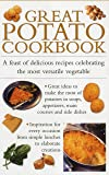 Great Potato Cookbook: A Feast of Delicious Recipes Celebrating the Most Versatile Vegetable