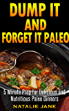 Dump It & Forget It Paleo: 5 Minute Paleo Slow Cooker Recipes For Delicious And Simple Paleo Meals