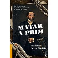 Matar a Prim: Por fin se resuelve el asesinato que cambió la historia de España (Divulgación. Historia)