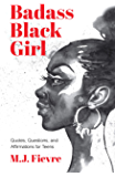 Badass Black Girl: Questions, Quotes, and Affirmations for Teens (Teen and YA Maturing, Cultural heritage, Women…