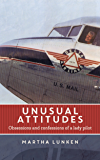 Unusual Attitudes: Obsessions and confessions of a lady pilot