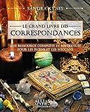 Le grand livre des correspondances: Un recueil complet et documenté pour les païens et les wiccans