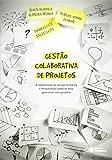 Gestão Colaborativa de Projetos. A Combinação de Design Thinking e Ferramentas Práticas Para Gerenciar Seus Projetos