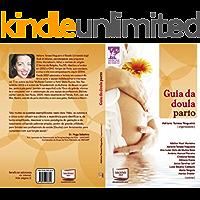 Guia da doula parto: Podemos definir esta obra como de vital importância para todos aqueles que etão dispostos a ajudar para que os casais tenham uma gravidez ... (Coleção Amigas do Parto Livro 3)