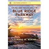 Hiking and Traveling the Blue Ridge Parkway, Revised and Expanded Edition: The Only Guide You Will Ever Need, Including GPS,
