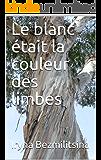 Le blanc était la couleur des limbes (French Edition)