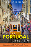 Move To Portugal...Why Not? : A Complete Guide For Wannabe Expats