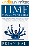 Time Management Cure: Guide to Destroy Procrastination, Build Highly Productivity Daily Habits, Boost Self Discipline. Blueprint to Achieve Goals, Fast Focus, and Getting Things Done with Less Stress