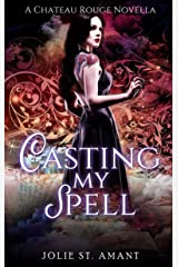 Casting My Spell: A Paranormal Romance Novella (Chateau Rouge) Kindle Edition