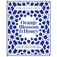 Orange Blossom & Honey: Magical Moroccan recipes from the souks to the Sahara
