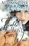 Trouble Won't Wait (Love-n-Trouble Book 2)