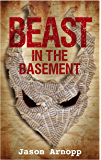 Beast In The Basement: a psychological thriller with a kick like a mule