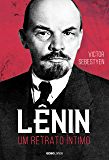 Lênin – Um retrato íntimo (Coleção Globo Livros História)