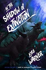 In the Shadow of Extinction - Part III: Humanity's Last Stand: A Kaiju Epic Kindle Edition