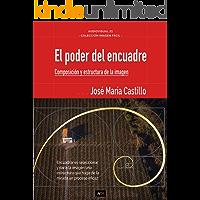 EL PODER DEL ENCUADRE: COMPOSICIÓN Y ESTRUCTURA DE LA IMAGEN (IMAGEN FÁCIL nº 5) (Spanish Edition) book cover