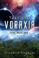 Taken to Voraxia: A SciFi Alien Romance (Xiveri Mates Book I) Kindle Edition