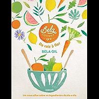 Bela Cozinha – Da raiz à flor – Um novo olhar sobre os ingredientes do dia a dia