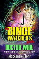 The Binge Watcher's Guide Dr. Who A History of Dr. Who and the First Female Doctor: An Unofficial Guide Kindle Edition