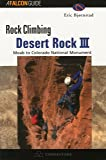Rock Climbing Desert Rock III: Moab To Colorado National Monument (Regional Rock Climbing Series)