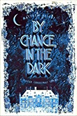 By Chance, In The Dark: A Queer Christmas Carol Kindle Edition