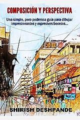 Composición y perspectiva: Una simple, pero poderosa guía para dibujar impresionantes y expresivos bocetos... (Spanish Edition) Kindle Edition