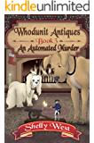 An Automated Murder (A Whodunit Antiques Cozy Mystery Book 3)