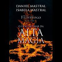 Filho do fogo - O descortinar da alta magia - v.2