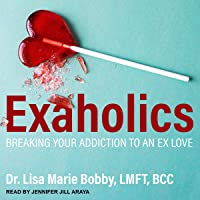 Exaholics: Breaking Your Addiction to an Ex Love