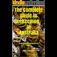 The Complete Guide to Beekeeping in Australia: Australian Beekeeping Series Book 1