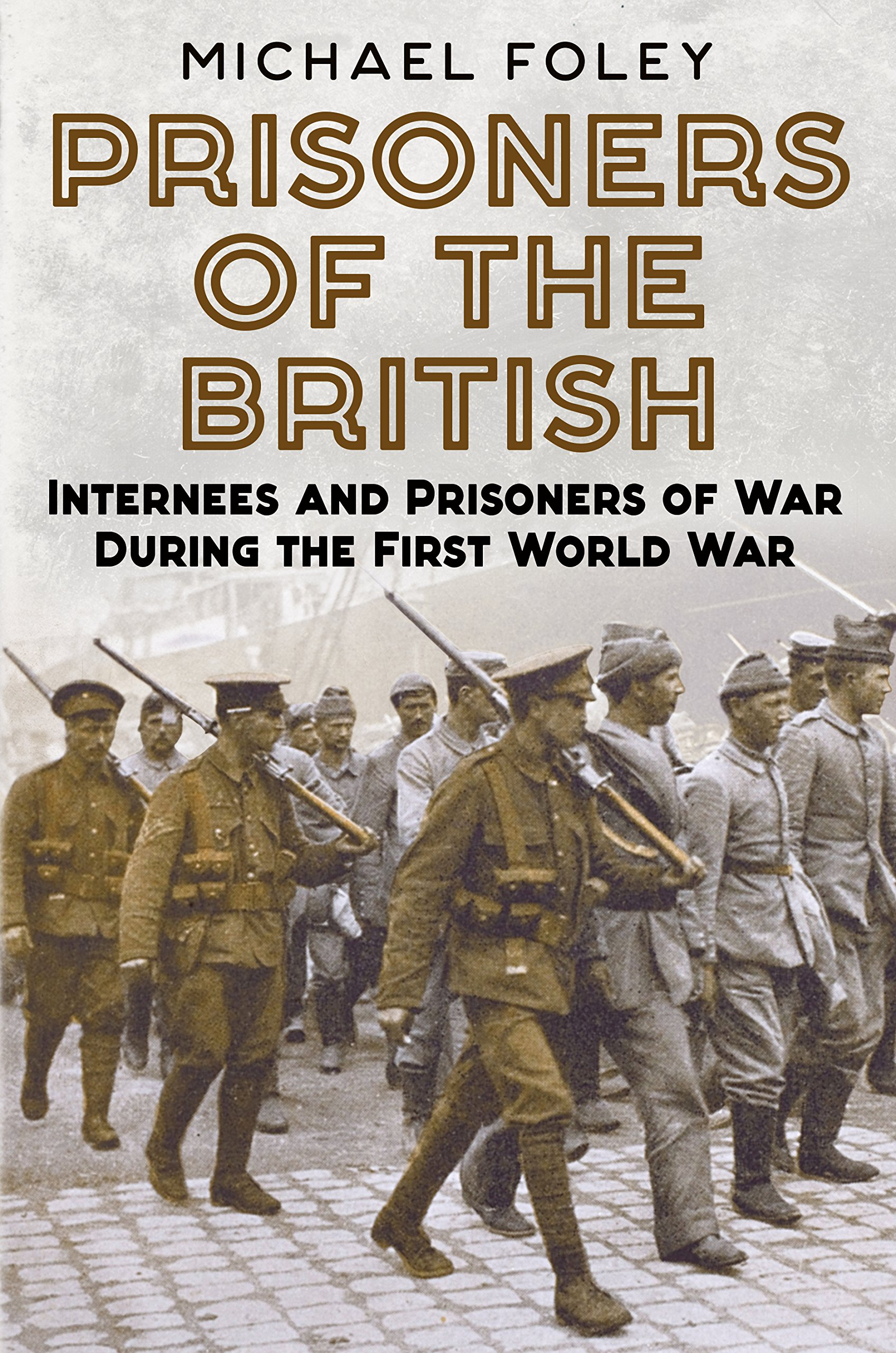 Read Online Prisoners of the British: Internees and Prisoners of War During the First World War pdf