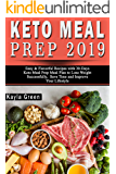Keto Meal Prep 2019: Easy & Flavorful Recipes with 30-Days Keto Meal Prep Meal Plan to Lose Weight Successfully, Save Time and Improve Your Lifestyle