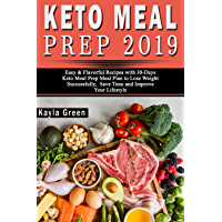 Keto Meal Prep 2019: Easy & Flavorful Recipes with 30-Days Keto Meal Prep Meal Plan to Lose Weight Successfully, Save Time and Improve Your Lifestyle (English Edition)