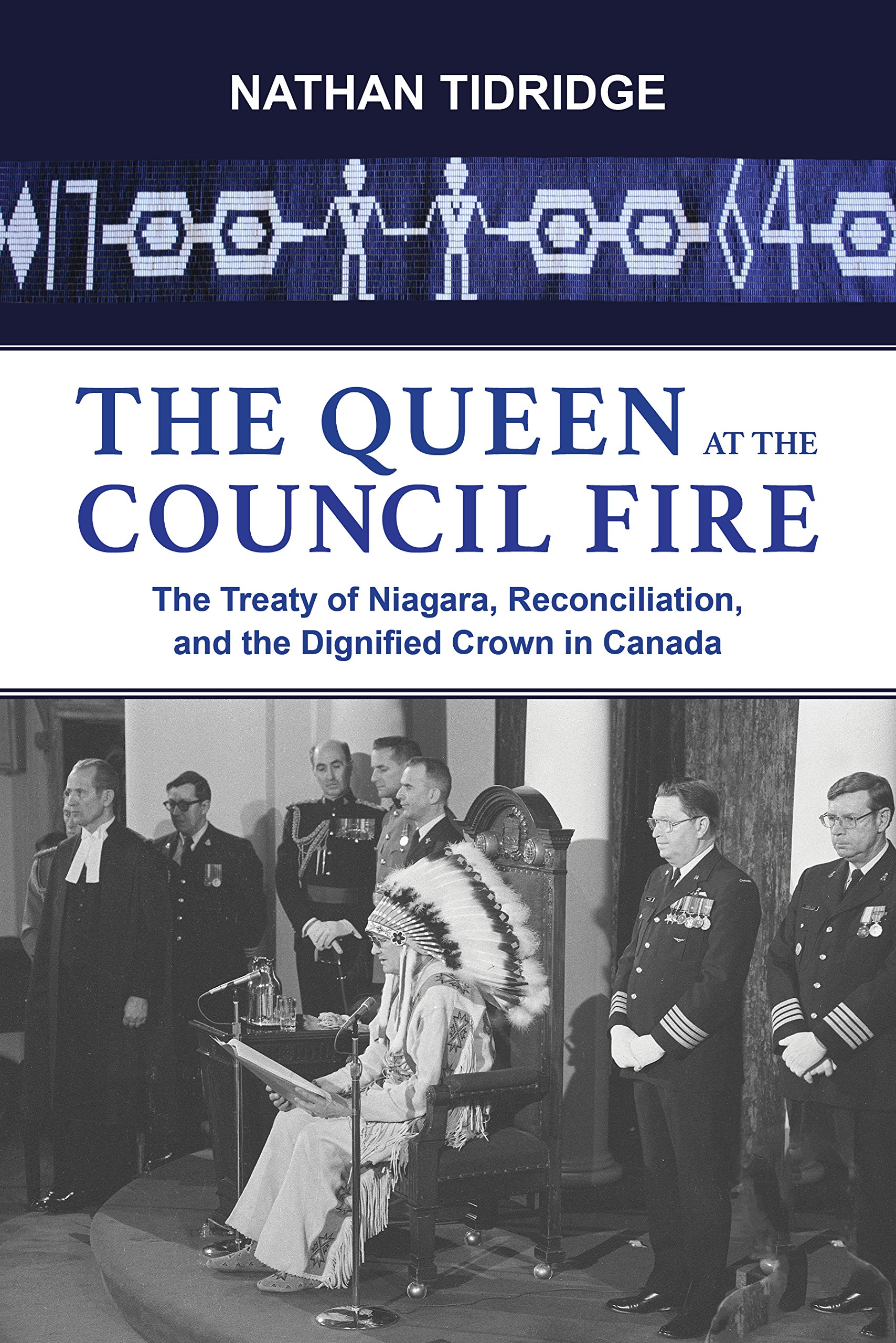 Read Online The Queen at the Council Fire: The Treaty of Niagara, Reconciliation, and the Dignified Crown in Canada (Institute for the Study of the Crown in Canada) pdf