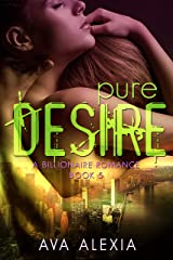 Pure Desire: A Billionaire Romance (Contemporary New Adult Romance) (The Desire Series Book 5) Kindle Edition