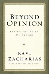 Beyond Opinion: Living the Faith We Defend Kindle Edition