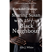 Cuckold Cleanup: Sharing Susan with 55-y-o Black Neighbour: Wife First Time Interracial, Cuckold Husband Humiliation (English Edition)