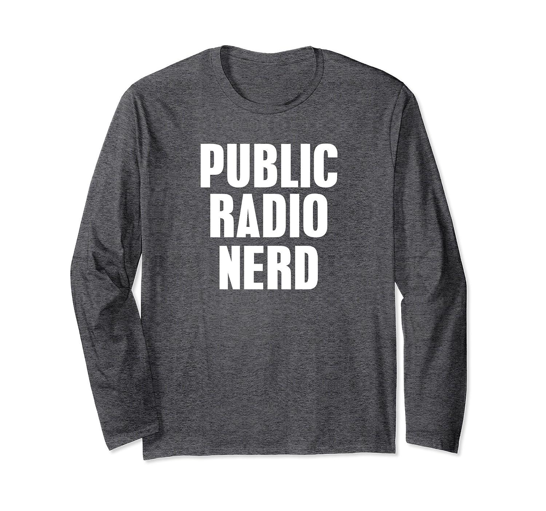 e022b0848086 Public Radio Nerd Long Sleeve T Shirt Shirt Tee Love Station-alottee gift