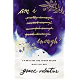 Am I Enough?: Embracing the Truth About Who You Are
