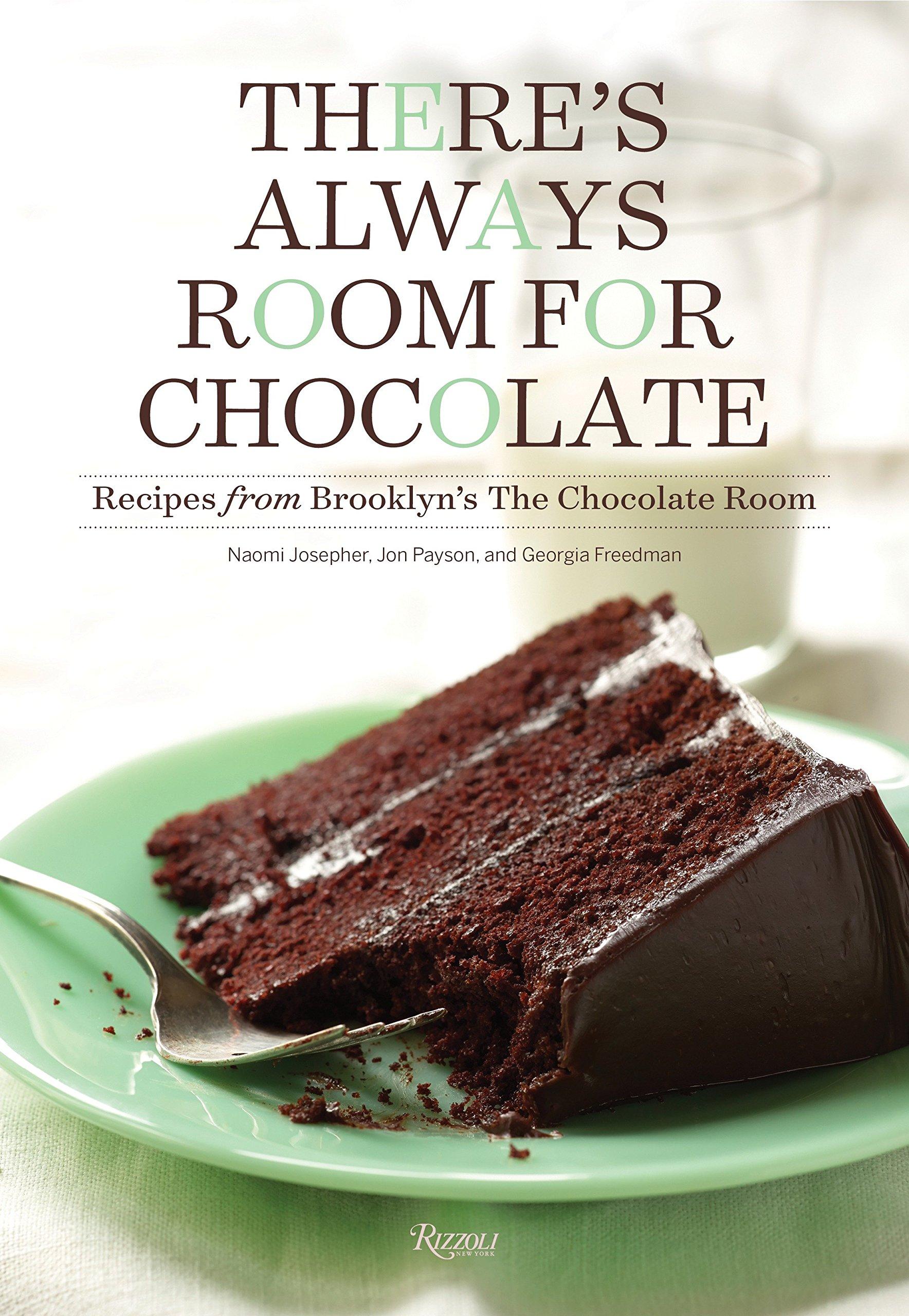 There S Always Room For Chocolate Recipes From Brooklyn The Josepher Naomi Payson Jon Freedman Georgia 9780847848638 Amazon Com Books