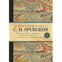 The Lost Sermons of C. H. Spurgeon Volume II: A Critical Edition of His Earliest Outlines and Sermons between 1851 and 1854 (The Lost Sermons of C.H. Spurgeon)