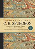 The Lost Sermons of C. H. Spurgeon Volume II: A Critical Edition of His Earliest Outlines and Sermons between 1851 and 1854 (The Lost Sermons of C.H. Spurgeon) (English Edition)