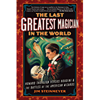 The Last Greatest Magician in the World: Howard Thurston Versus Houdini & the Battles of the American Wizards (English Edition)